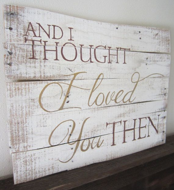And I Thought I Loved You Then Barnwood Sign by MsDsSigns on Etsy