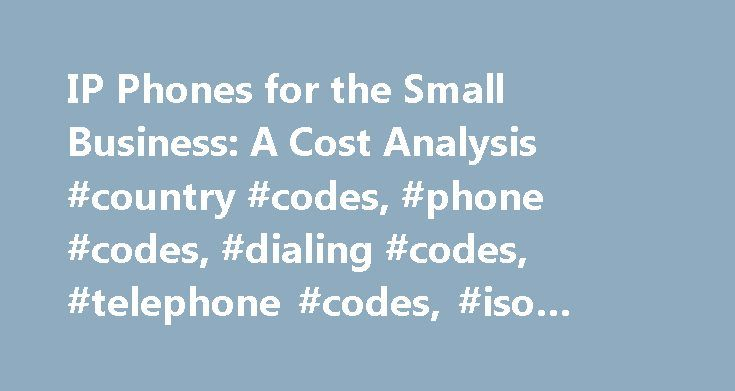 IP Phones for the Small Business: A Cost Analysis #country #codes, #phone #codes, #dialing #codes, #telephone #codes, #iso #country #codes http://liberia.remmont.com/ip-phones-for-the-small-business-a-cost-analysis-country-codes-phone-codes-dialing-codes-telephone-codes-iso-country-codes/  # IP Phones for the Small Business: A Cost Analysis IP (internet protocol) phones are telephones that are made to work specifically with a VoIP (voice over internet protocol) network. VoIP systems take…