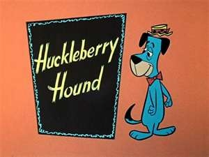 Huckleberry Hound Dog!