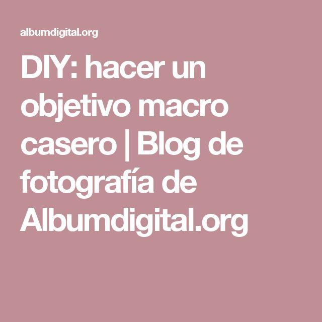 DIY: hacer un objetivo macro casero   Blog de fotografía de Albumdigital.org
