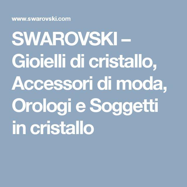 SWAROVSKI – Gioielli di cristallo, Accessori di moda, Orologi e Soggetti in cristallo