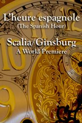 L'heure espagnole (The Spanish Hour) & Scalia/Ginsburg