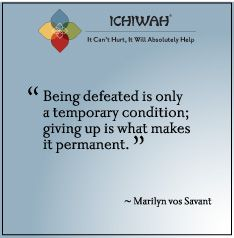 """Being defeated is only a temporary condition; giving up is what makes it permanent.""~ Marilyn vos Savant"