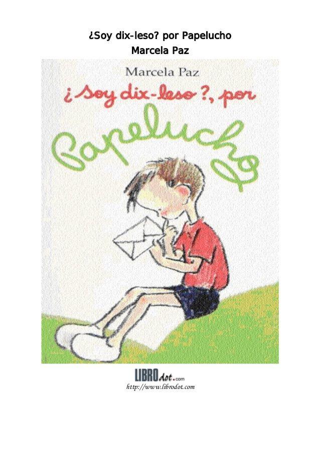 ¿Soy dix-leso? por Papelucho        Marcela Paz       http://www.librodot.com