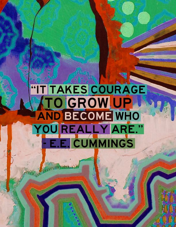"""""""It takes courage to grow up and become who you are."""" - e.e. cummings #quote"""