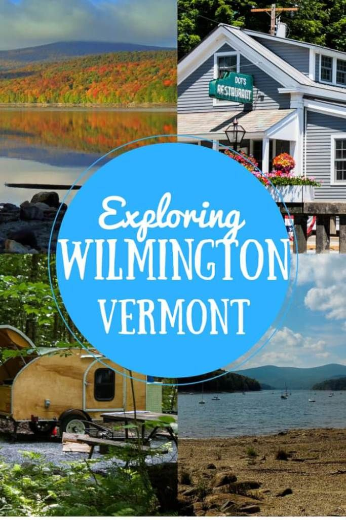 This Cute Vermont Town Is Perfect For Outdoor Adventures Wilmington Vermont Vermont East Coast Travel