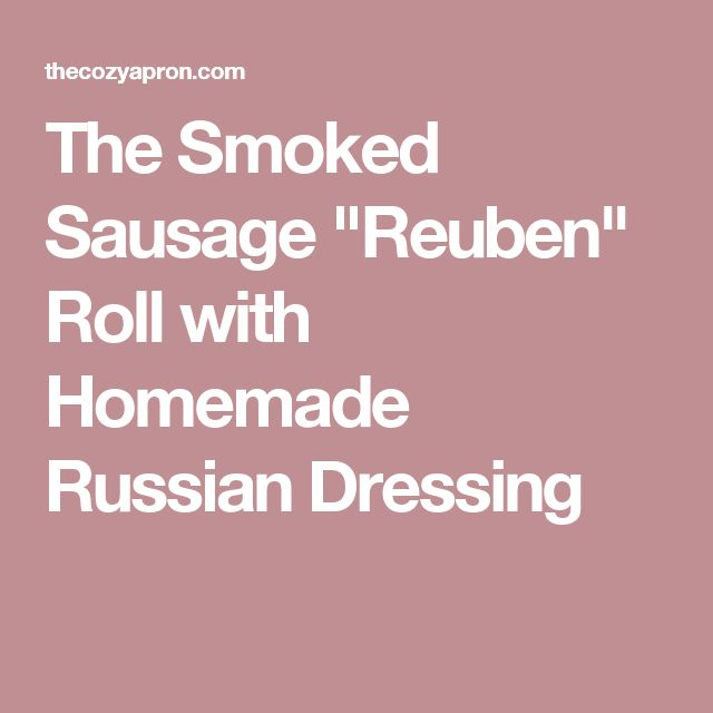 "The Smoked Sausage ""Reuben"" Roll with Homemade Russian Dressing"