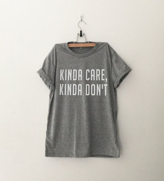 Kinda care, Kinda don't • Sweatshirt • Clothes Casual Outift for • teens • movies • girls • women •. summer • fall • spring • winter • outfit ideas • hipster • dates • school • parties • Tumblr Teen Fashion Print Tee Shirt