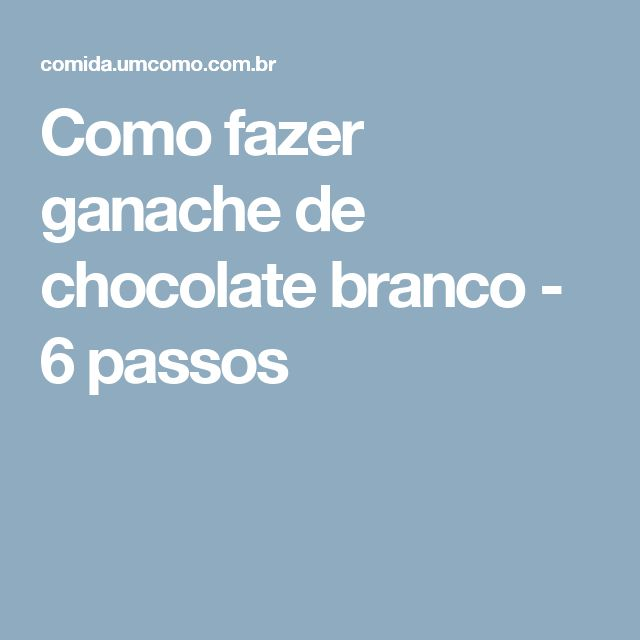 Como fazer ganache de chocolate branco - 6 passos
