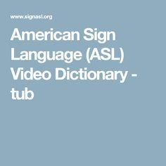 American Sign Language (ASL) Video Dictionary - tub