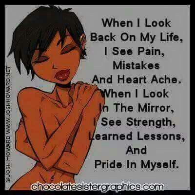 I'm better, stronger, & wiser because of my past.  :-)