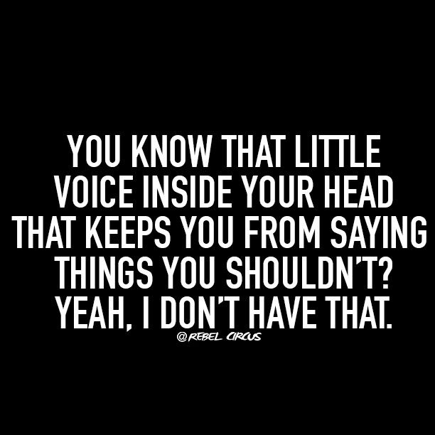 Unless you have two voices fighting in your head. May the strongest voice survive.
