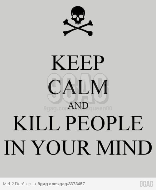 Keep calm and...: Life, Quotes, Keepcalm, Funny Stuff, Funnies, Keep Calm, Things, Kill People