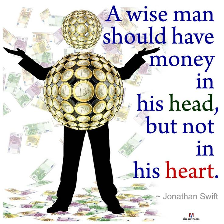 """""""A wise man should have money in his head, but not in his heart."""" ~ Jonathan Swift"""