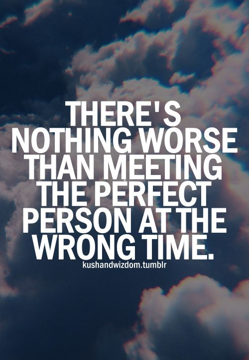 Two people may be absolutely perfect for each other, but that doesn't matter if they meet at the exact wrong time.