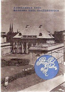 Pałac Pod Blachą,  Król Aleksander, Król-Kaczorowska Barbara Monografia Pałacu pod Blachą Wyd. PWN, Warszawa 1974