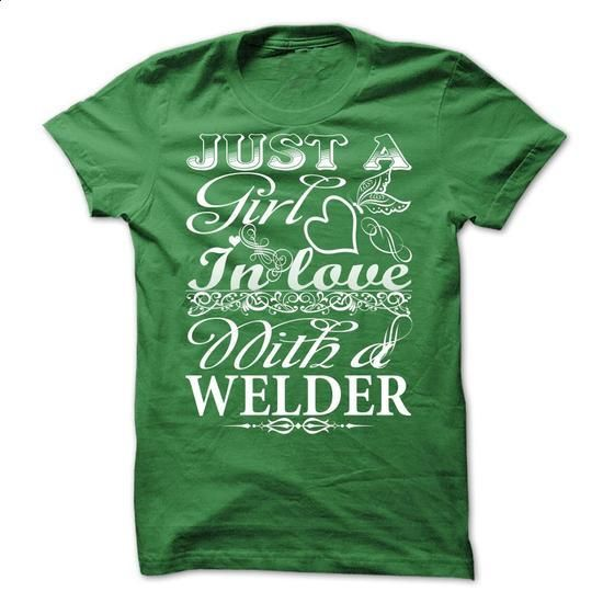 Just a girl in love with a welder - #mens dress shirts #custom hoodie. PURCHASE NOW => https://www.sunfrog.com/LifeStyle/Just-a-girl-in-love-with-a-welder.html?60505