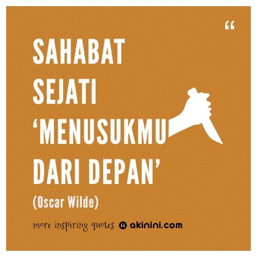 """""""Sahabat sejati menusukmu dari depan""""  (Oscar Wilde)"""