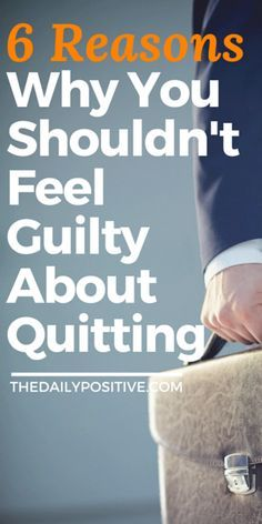 Most of us will quit at something at some point in our lives. It could be a dead-end job, an abusive relationship, or a bad habit; people cut ties all the time and move on. It's the way of the world. However, quitting is not always easy. For most folks, quitting is more than a push of emotions. For those moments when you're 100 percent sure that this is what you need to do, here are six reasons to remind you why leaving is usually a good thing.