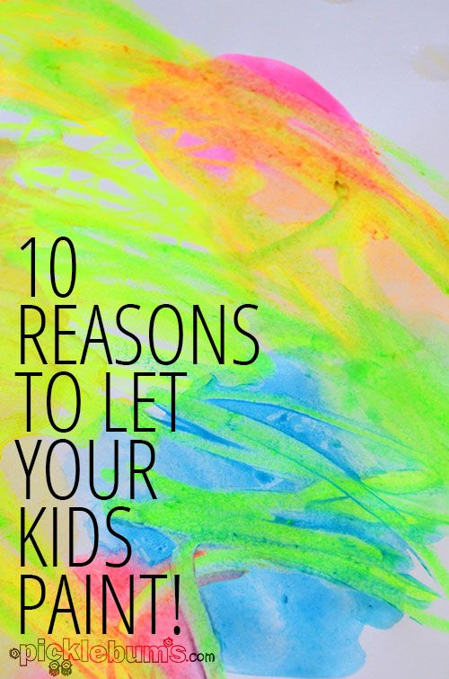 Ten Reasons to Let Your Kids Paint!   (Free and inspiring thoughts as this blog post.)