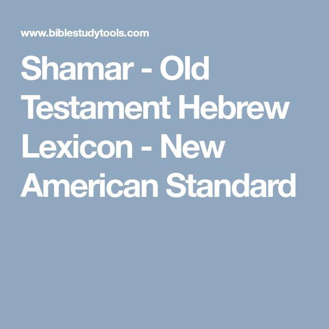 Shamar - Old Testament Hebrew Lexicon - New American Standard
