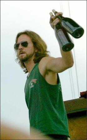 Eddie Vedder. Take a bottle, drink it down, pass it around.