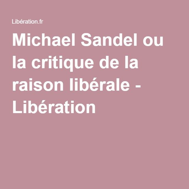 Michael Sandel ou la critique de la raison libérale - Libération