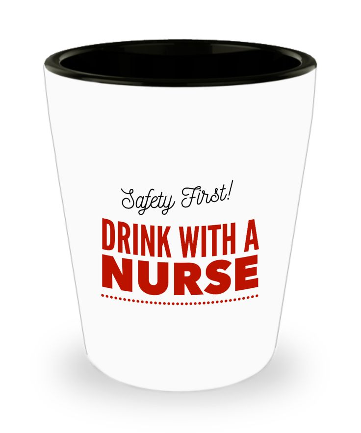SAFETY FIRST! DRINK WITH A NURSE 1.5 oz. Ceramic Funny Shot Glass for Nurses