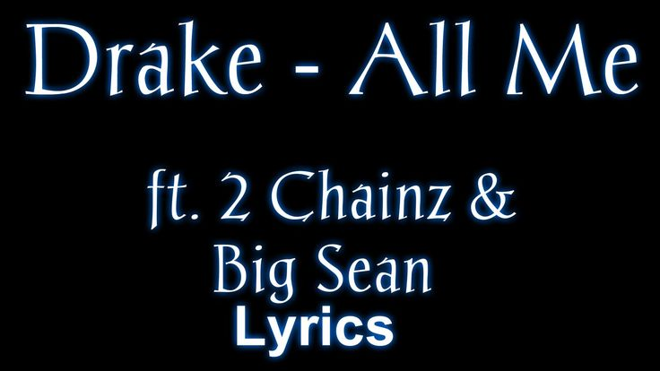 Drake - All Me ft. 2 Chainz & Big Sean