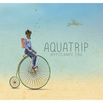 Aquatrip - Hippocampe Fou - CD album - Achat & prix | fnac