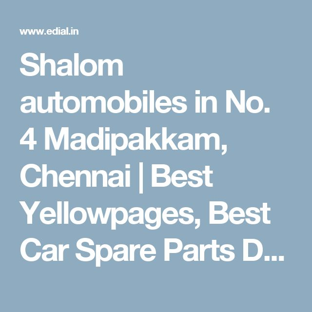 Shalom automobiles in No. 4 Madipakkam, Chennai | Best Yellowpages, Best Car Spare Parts Dealers, India