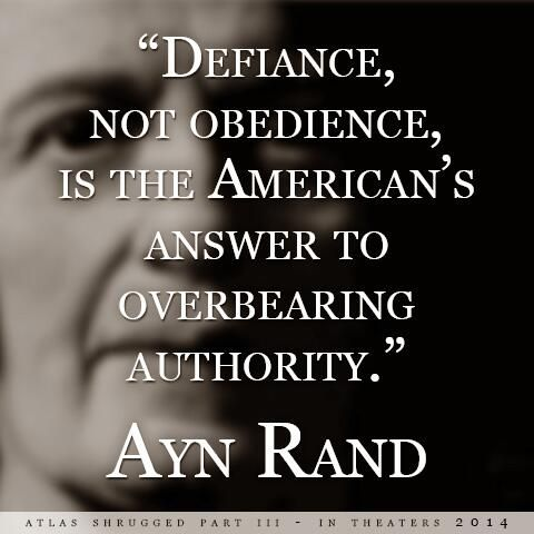 "Ayn Rand ~ ""Defiance, not obedience, is the American's answer to overbearing authority."""