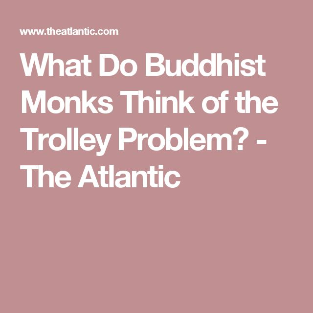 What Do Buddhist Monks Think of the Trolley Problem? - The Atlantic