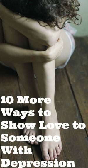 Ten More Ways to Love Someone With Depression #depression