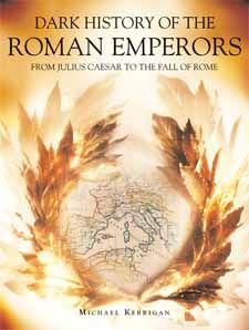 Dark History of the Roman Emperors by Michael Kerrigan,Amber Books, presents a wry and witty look at five centuries of Roman mayhem, murder, incest, infanticide, sadism, sexual depravity and madness.