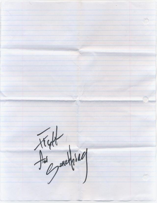"""""""Fight For Something"""" - Josh's handwriting."""
