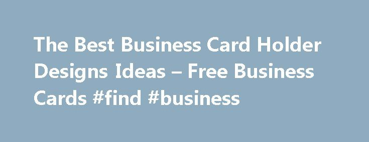 The Best Business Card Holder Designs Ideas – Free Business Cards #find #business http://business.remmont.com/the-best-business-card-holder-designs-ideas-free-business-cards-find-business/  #business card holders # The Best Business Card Holder Designs Ideas The principle objective of a business card holder is usually to Display screen a company card. Although this will not audio extremely important, I m able to guarantee you that it essentially is. These holders is often important with the…