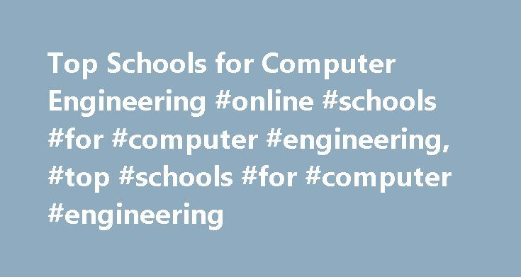 Top Schools for Computer Engineering #online #schools #for #computer #engineering, #top #schools #for #computer #engineering http://liberia.remmont.com/top-schools-for-computer-engineering-online-schools-for-computer-engineering-top-schools-for-computer-engineering/  # Top Schools for Computer Engineering Read about computer engineering programs, typically found through a university's computer science or electrical engineering department. Learn about the degree options at four high-profile…