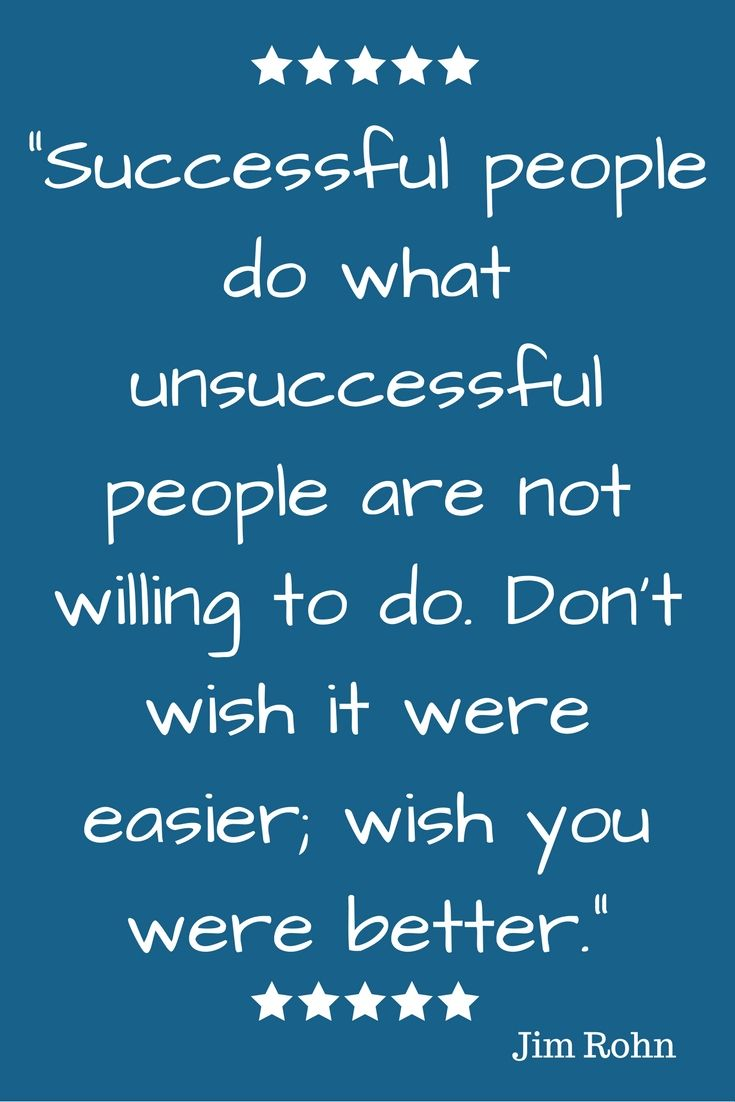 """""""Successful people do what unsuccessful people are not willing to do. Don't wish it were easier; wish you were better."""" Jim Rohn quotes - http://www.yanglish.com/authors/jim-rohn-quotes.htm"""