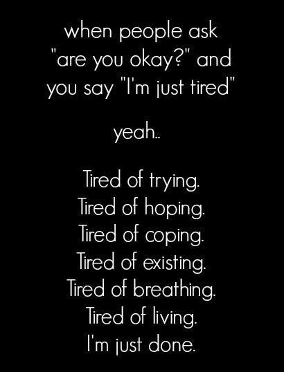 """I wish people would STOP asking """"how are you"""" or """"are you okay""""! Especially when they aren't asking because they really give a shit!! Or because they just want to talk shit about you to whoever will listen!"""