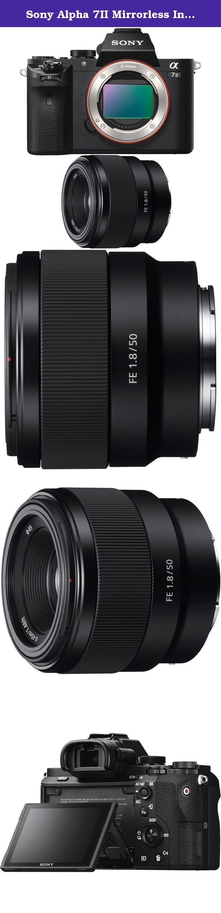 Sony Alpha 7II Mirrorless Interchangeable Lens Camera w/ FE 50mm Prime E-Mount Lens. Bundle Includes Sony Alpha 7II Mirrorless Interchangeable Lens Camera Sony FE 50mm F1.8 Full-frame Prime E-Mount Lens Full-frame, palm-sized. Perfection for all. Stability for all.Breathtaking image quality meets unrivaled shooting freedom in the 7 II, the world's first full-frame camera with 5-axis image stabilization. Now you can fully express your vision with full-frame quality and cutting-edge camera...