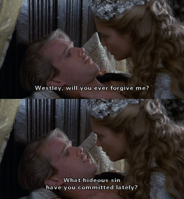 """""""What hideous sin have you committed lately?"""" (The Princess Bride)"""