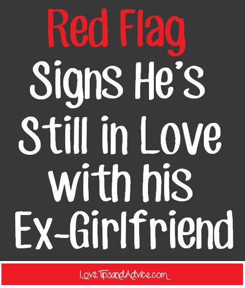 is he still in love with his ex red flag signs he is
