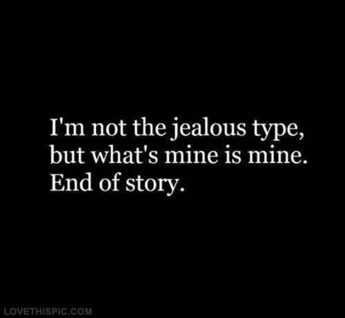 Im Not The Jealous Type But Whats Mine Is Mine Pictures, Photos, and Images for Facebook, Tumblr, Pinterest, and Twitter I don't share.. Never did never will..