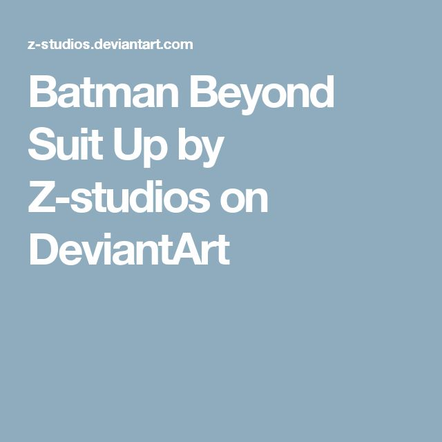 Batman Beyond Suit Up by Z-studios on DeviantArt