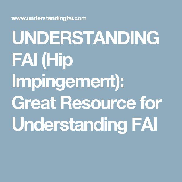 UNDERSTANDING FAI (Hip Impingement): Great Resource for Understanding FAI