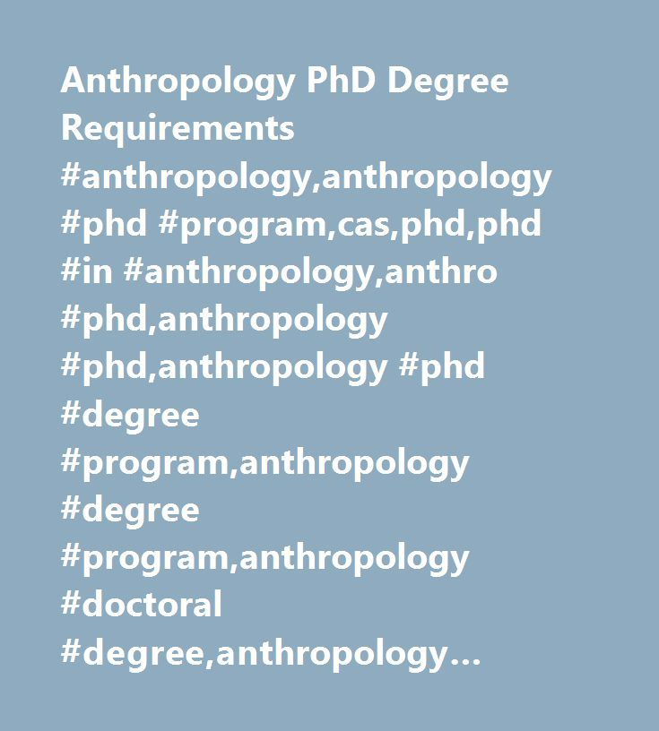 Anthropology PhD Degree Requirements #anthropology,anthropology #phd #program,cas,phd,phd #in #anthropology,anthro #phd,anthropology #phd,anthropology #phd #degree #program,anthropology #degree #program,anthropology #doctoral #degree,anthropology #graduate #student,doctoral,phd #degree #program,phd #in #anthro…