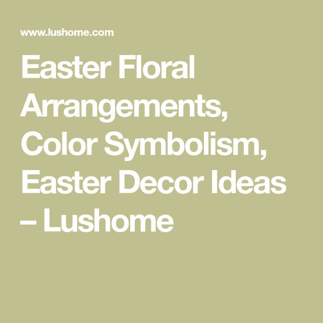 Easter Floral Arrangements, Color Symbolism, Easter Decor Ideas – Lushome
