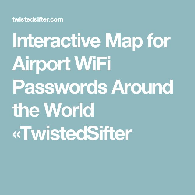 Interactive Map for Airport WiFi Passwords Around the World «TwistedSifter