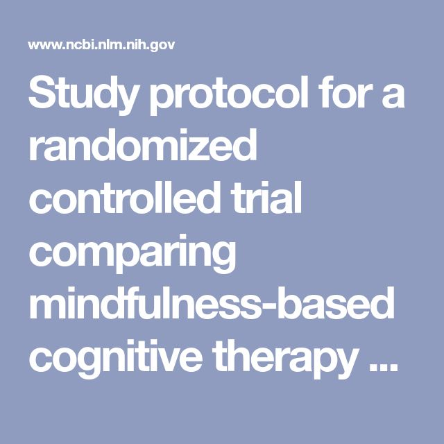 Study protocol for a randomized controlled trial comparing mindfulness-based cognitive therapy with maintenance anti-depressant treatment in the prev... - PubMed - NCBI
